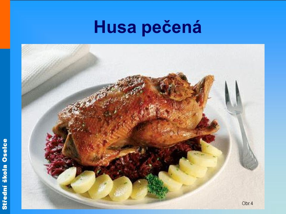 Husa pečená Obr.4. Kuchyňsky upravenou husu osolíme, posypeme kmínem a dáme do pekáče prsy dolů. Mírně podlijeme a pečeme dozlatova.