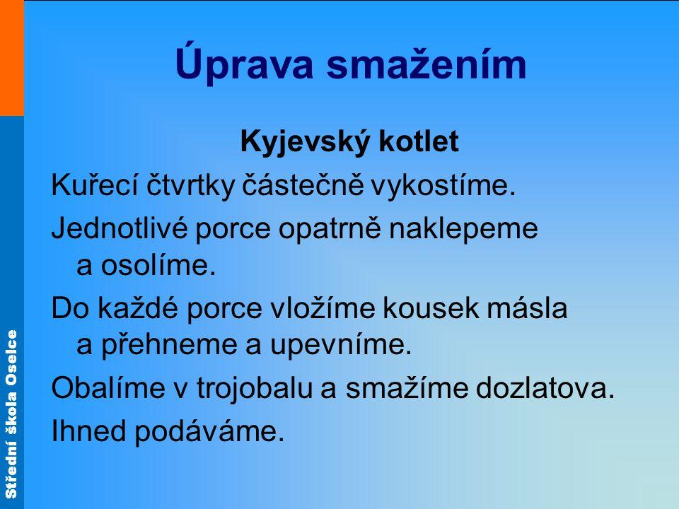 Úprava smažením Kyjevský kotlet Kuřecí čtvrtky částečně vykostíme.