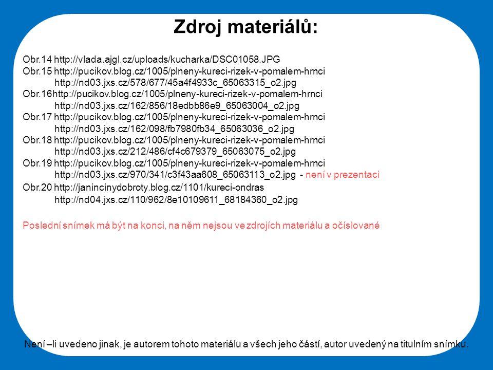 Zdroj materiálů: Obr.14 http://vlada.ajgl.cz/uploads/kucharka/DSC01058.JPG. Obr.15 http://pucikov.blog.cz/1005/plneny-kureci-rizek-v-pomalem-hrnci.