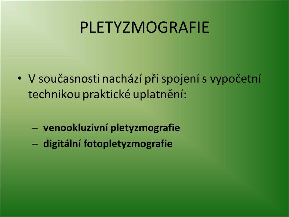 PLETYZMOGRAFIE V současnosti nachází při spojení s vypočetní technikou praktické uplatnění: venookluzivní pletyzmografie.