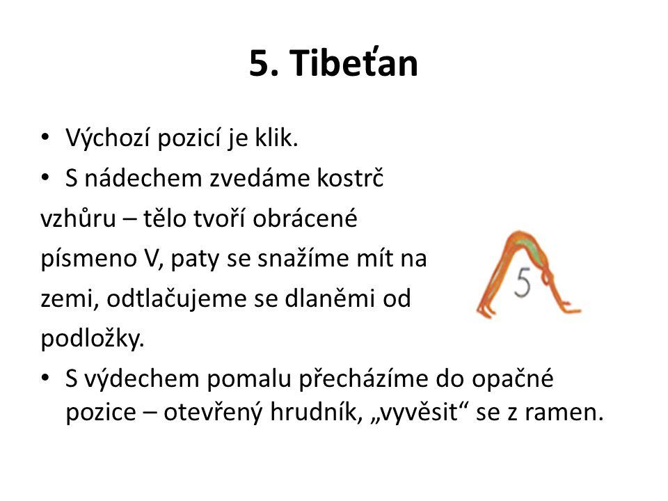 5. Tibeťan Výchozí pozicí je klik. S nádechem zvedáme kostrč