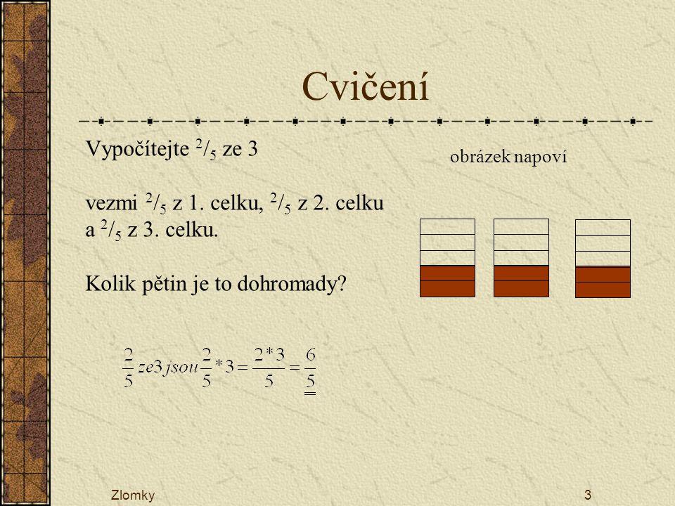 Cvičení Vypočítejte 2/5 ze 3 vezmi 2/5 z 1. celku, 2/5 z 2. celku a 2/5 z 3. celku. Kolik pětin je to dohromady