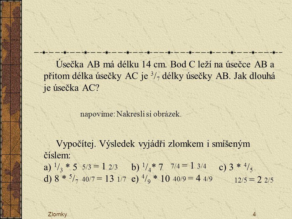 Úsečka AB má délku 14 cm. Bod C leží na úsečce AB a přitom délka úsečky AC je 3/7 délky úsečky AB. Jak dlouhá je úsečka AC