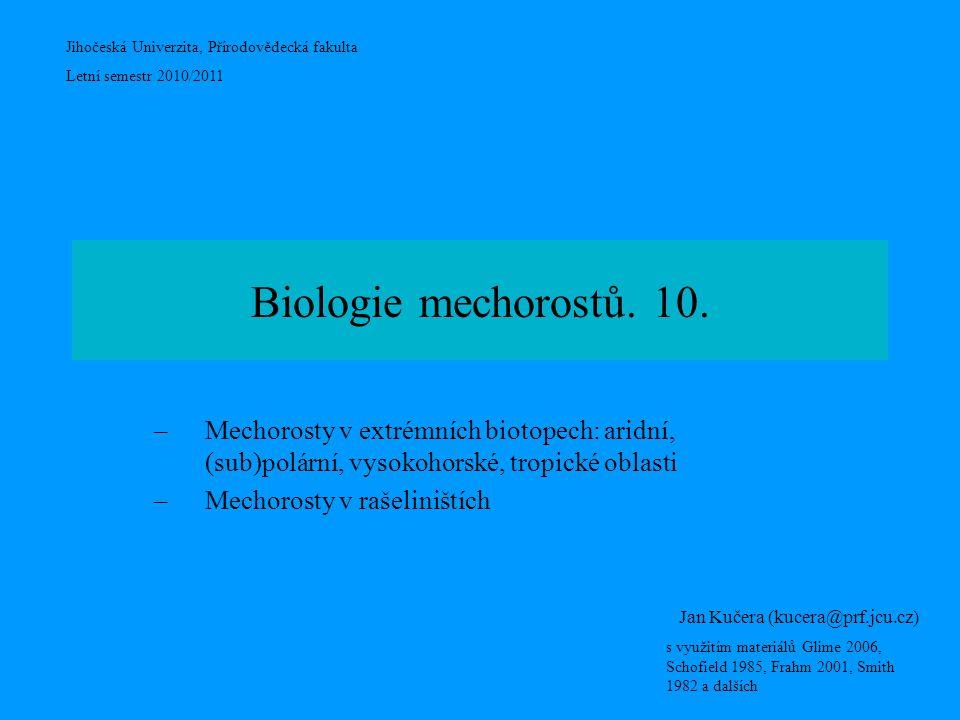 Biologie mechorostů. 10. Mechorosty v extrémních biotopech: aridní, (sub)polární, vysokohorské, tropické oblasti.
