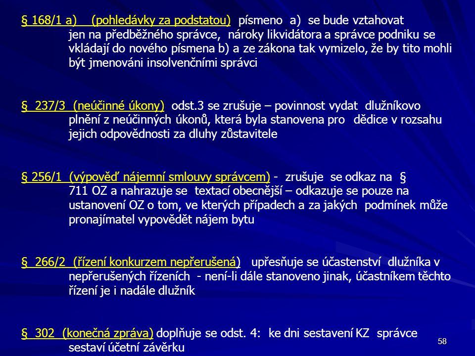 § 168/1 a) (pohledávky za podstatou) písmeno a) se bude vztahovat