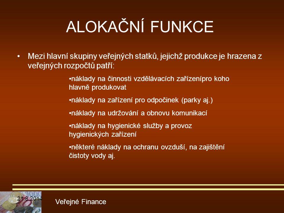 ALOKAČNÍ FUNKCE Mezi hlavní skupiny veřejných statků, jejichž produkce je hrazena z veřejných rozpočtů patří: