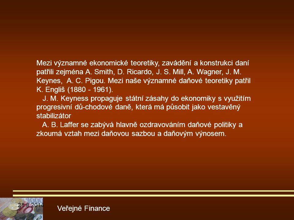 Mezi významné ekonomické teoretiky, zavádění a konstrukci daní patřili zejména A. Smith, D. Ricardo, J. S. Mill, A. Wagner, J. M. Keynes, A. C. Pigou. Mezi naše významné daňové teoretiky patřil K. Engliš (1880 - 1961).