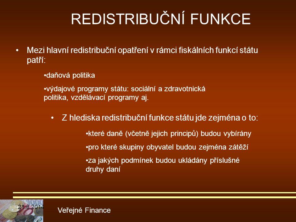 REDISTRIBUČNÍ FUNKCE Mezi hlavní redistribuční opatření v rámci fiskálních funkcí státu patří: daňová politika.