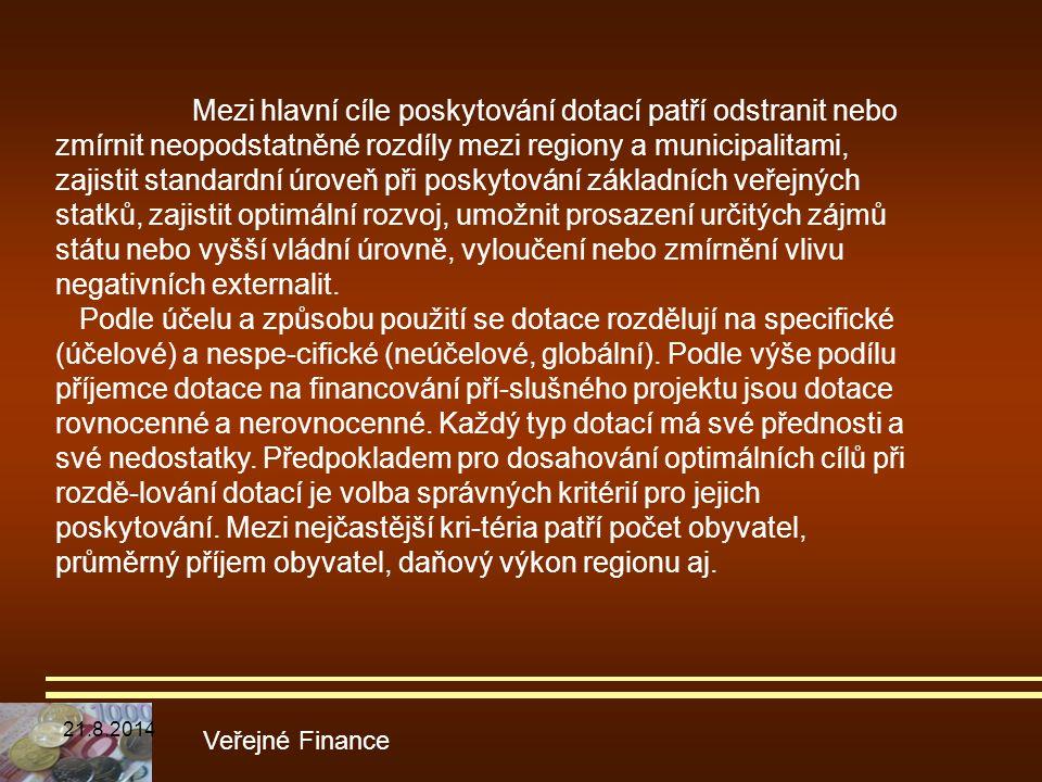 Mezi hlavní cíle poskytování dotací patří odstranit nebo zmírnit neopodstatněné rozdíly mezi regiony a municipalitami, zajistit standardní úroveň při poskytování základních veřejných statků, zajistit optimální rozvoj, umožnit prosazení určitých zájmů státu nebo vyšší vládní úrovně, vyloučení nebo zmírnění vlivu negativních externalit.