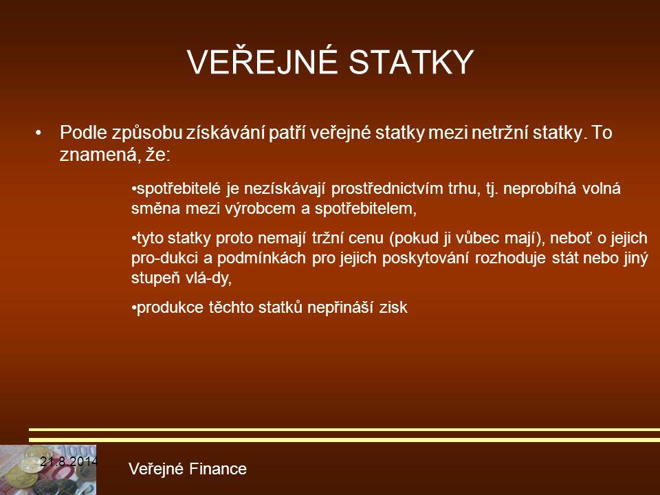 VEŘEJNÉ STATKY Podle způsobu získávání patří veřejné statky mezi netržní statky. To znamená, že: