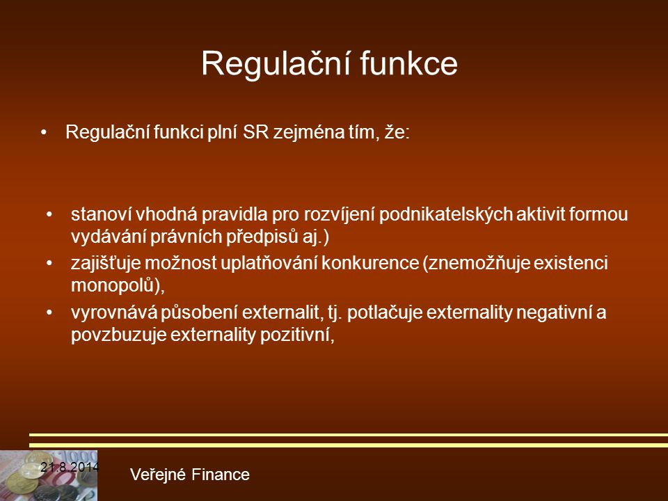 Regulační funkce Regulační funkci plní SR zejména tím, že: