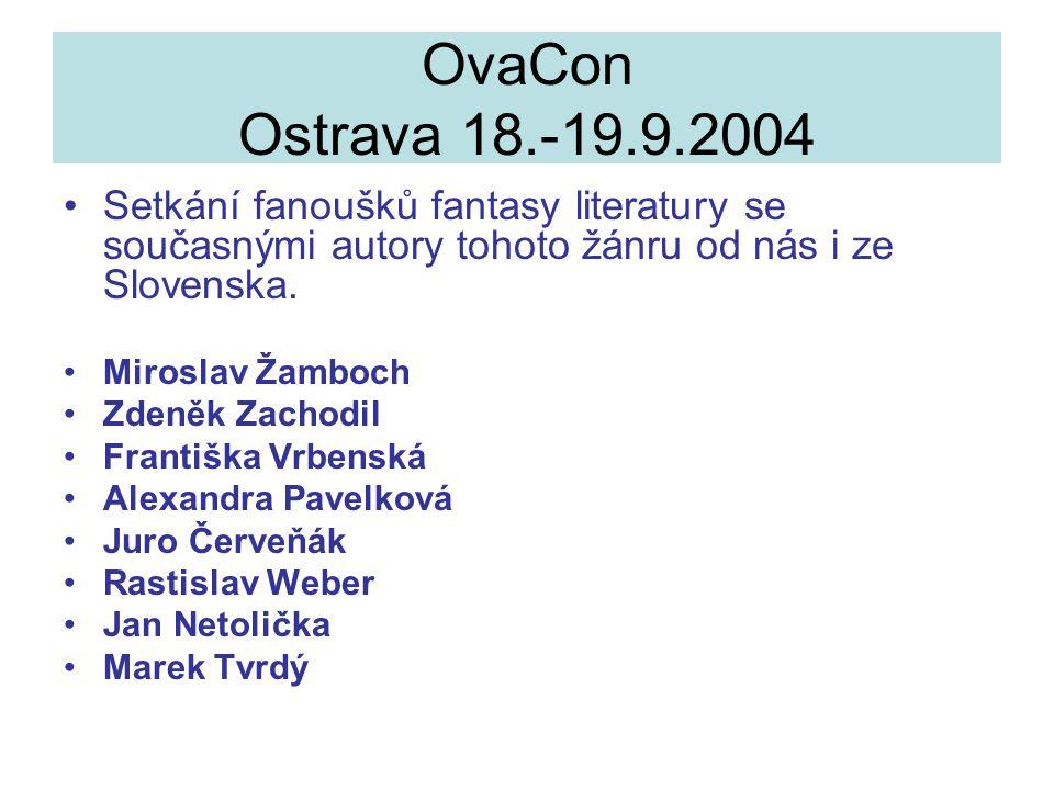 OvaCon Ostrava 18.-19.9.2004 Setkání fanoušků fantasy literatury se současnými autory tohoto žánru od nás i ze Slovenska.