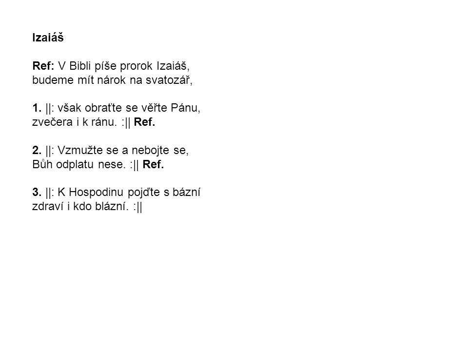 Izaiáš Ref: V Bibli píše prorok Izaiáš, budeme mít nárok na svatozář, 1. ||: však obraťte se věřte Pánu,
