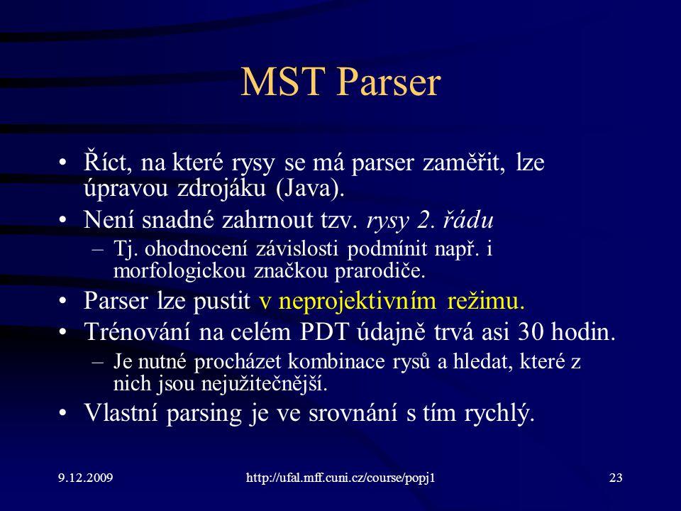MST Parser Říct, na které rysy se má parser zaměřit, lze úpravou zdrojáku (Java). Není snadné zahrnout tzv. rysy 2. řádu.