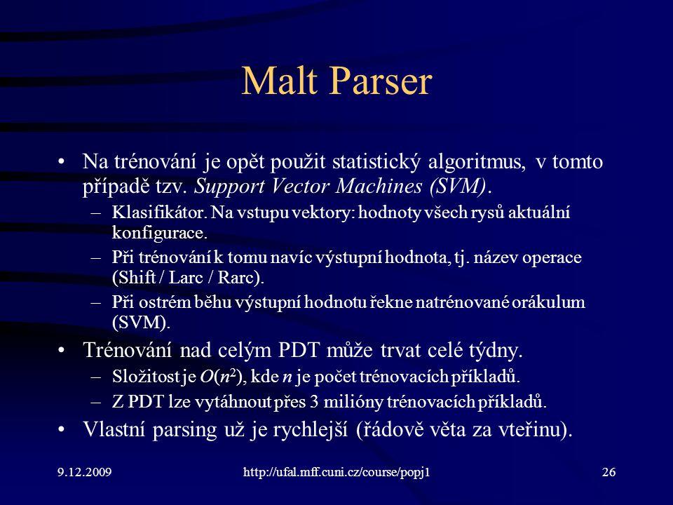 Malt Parser Na trénování je opět použit statistický algoritmus, v tomto případě tzv. Support Vector Machines (SVM).
