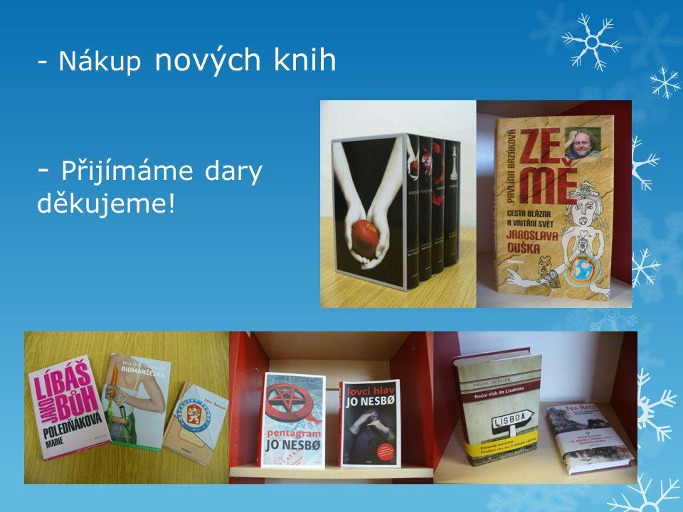 - Nákup nových knih - Přijímáme dary děkujeme!