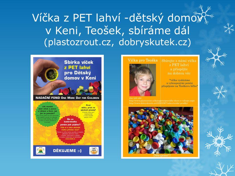 Víčka z PET lahví -dětský domov v Keni, Teošek, sbíráme dál (plastozrout.cz, dobryskutek.cz)