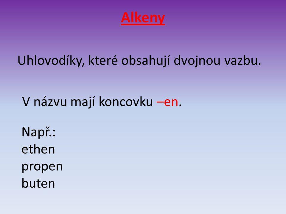Alkeny Uhlovodíky, které obsahují dvojnou vazbu.