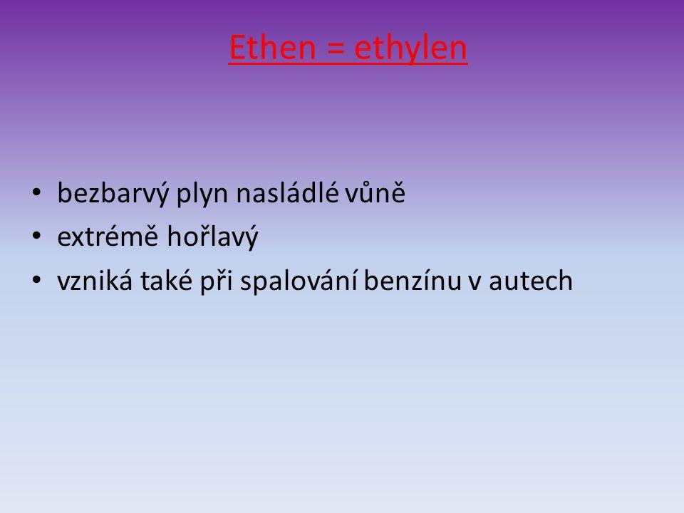 Ethen = ethylen bezbarvý plyn nasládlé vůně extrémě hořlavý