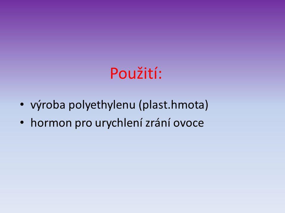 Použití: výroba polyethylenu (plast.hmota)