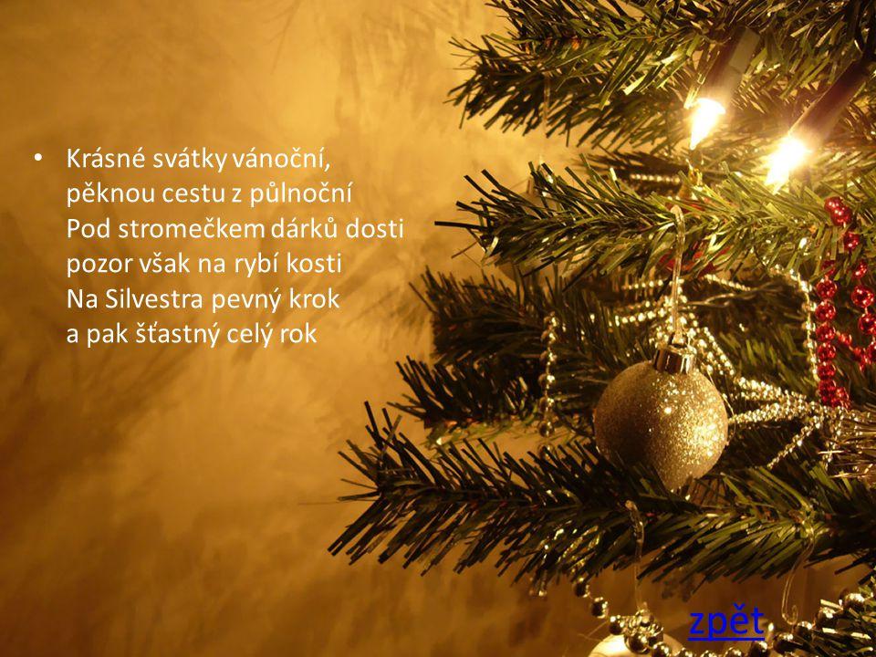 Krásné svátky vánoční, pěknou cestu z půlnoční Pod stromečkem dárků dosti pozor však na rybí kosti Na Silvestra pevný krok a pak šťastný celý rok