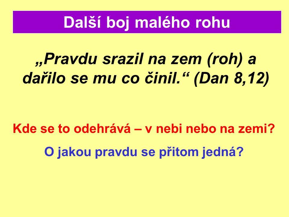 """""""Pravdu srazil na zem (roh) a dařilo se mu co činil. (Dan 8,12)"""