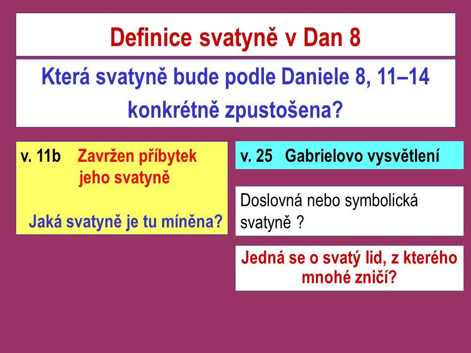 Definice svatyně v Dan 8 Která svatyně bude podle Daniele 8, 11–14 konkrétně zpustošena v. 11b Zavržen příbytek jeho svatyně.