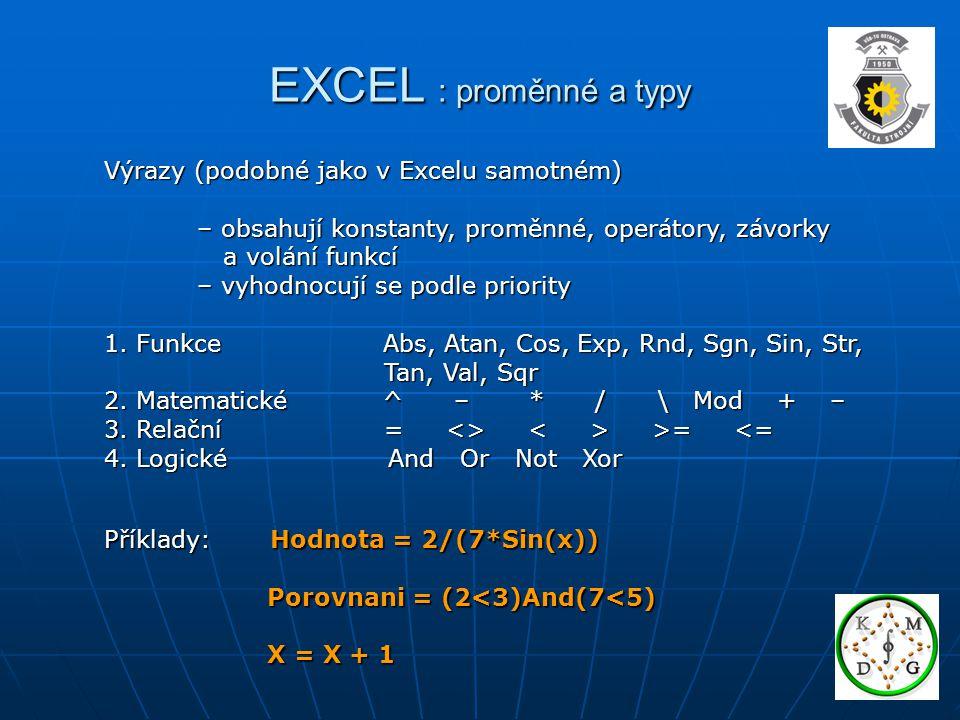 EXCEL : proměnné a typy Výrazy (podobné jako v Excelu samotném)