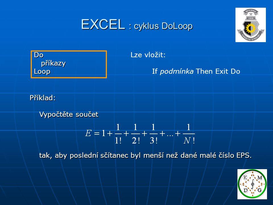 EXCEL : cyklus DoLoop Do příkazy Loop Lze vložit:
