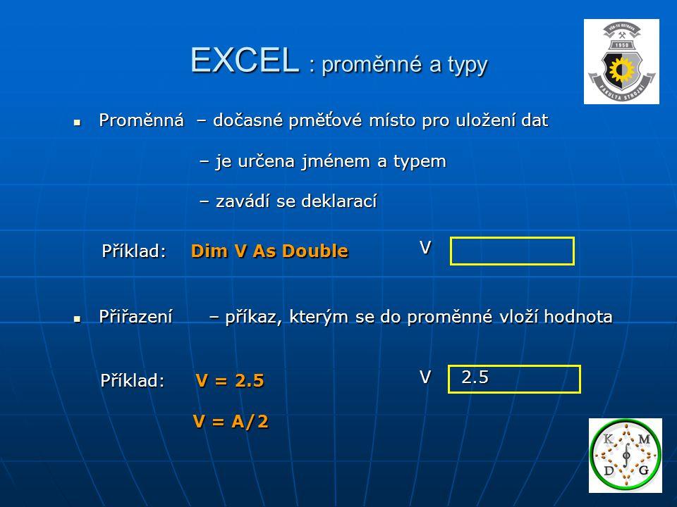 EXCEL : proměnné a typy Proměnná – dočasné pměťové místo pro uložení dat. – je určena jménem a typem.