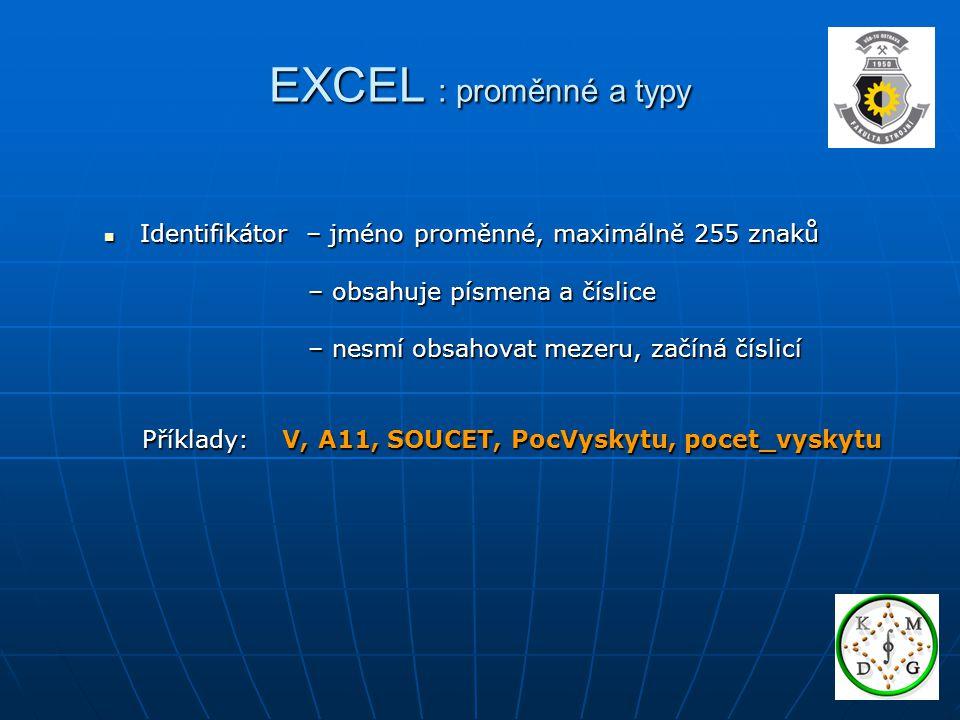 EXCEL : proměnné a typy Identifikátor – jméno proměnné, maximálně 255 znaků. – obsahuje písmena a číslice.