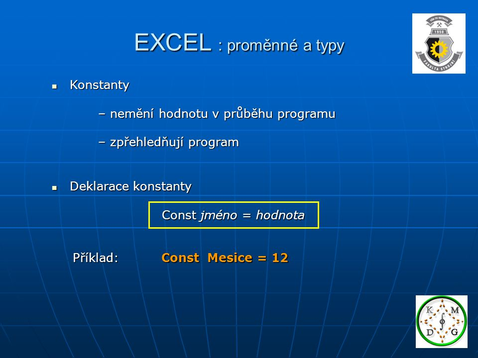 EXCEL : proměnné a typy Konstanty – nemění hodnotu v průběhu programu