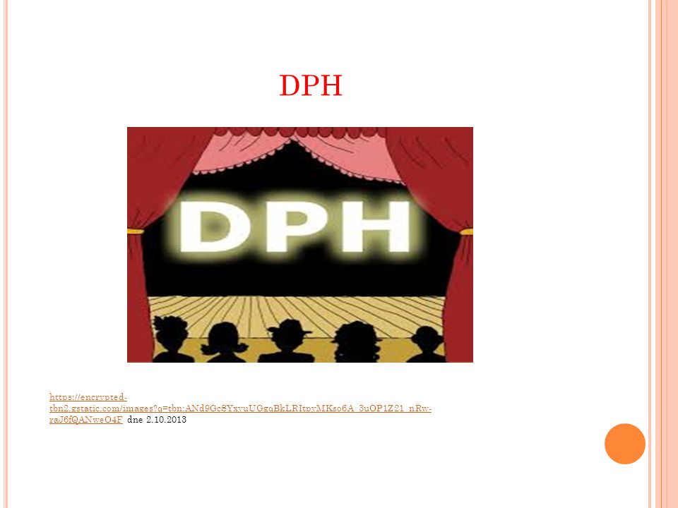 DPH https://encrypted-tbn2.gstatic.com/images q=tbn:ANd9GcSYxyuUGgqBkLRItpyMKso6A_3uOP1Z21_nRw-raJ6fQANweO4F dne 2.10.2013.