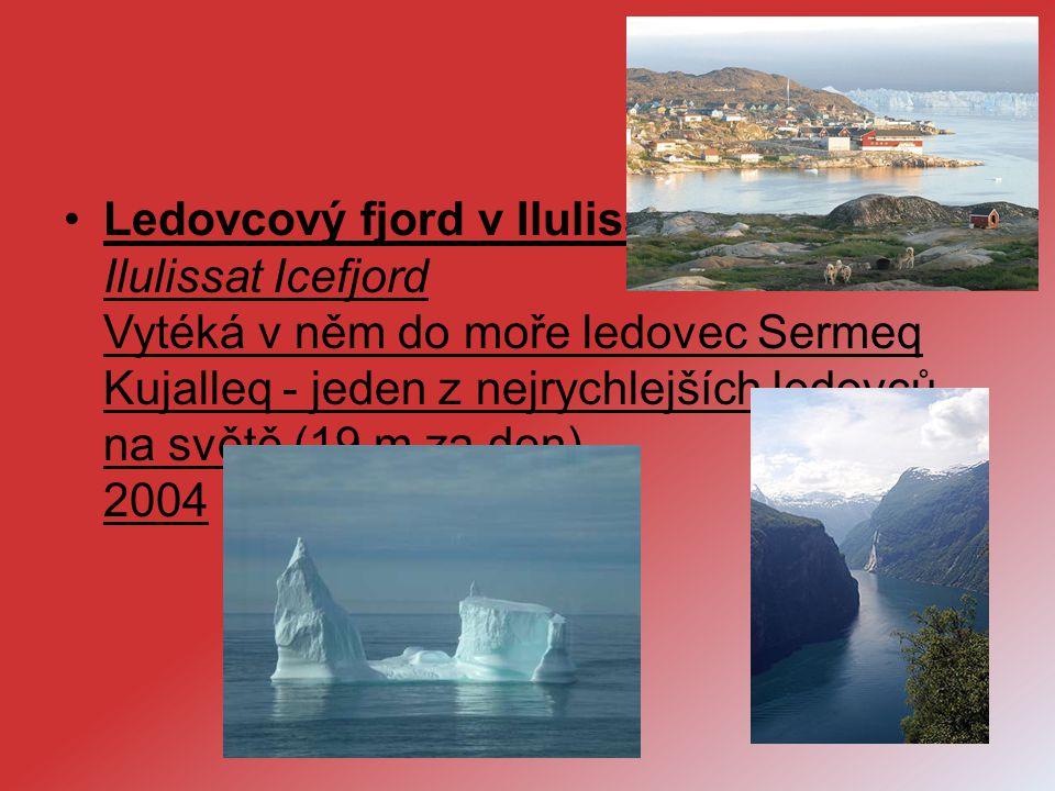Ledovcový fjord v Ilulissat (UNESCO) Ilulissat Icefjord Vytéká v něm do moře ledovec Sermeq Kujalleq - jeden z nejrychlejších ledovců na světě (19 m za den).