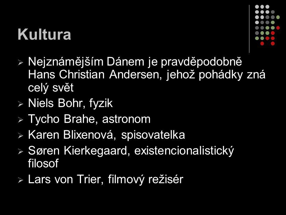 Kultura Nejznámějším Dánem je pravděpodobně Hans Christian Andersen, jehož pohádky zná celý svět. Niels Bohr, fyzik.