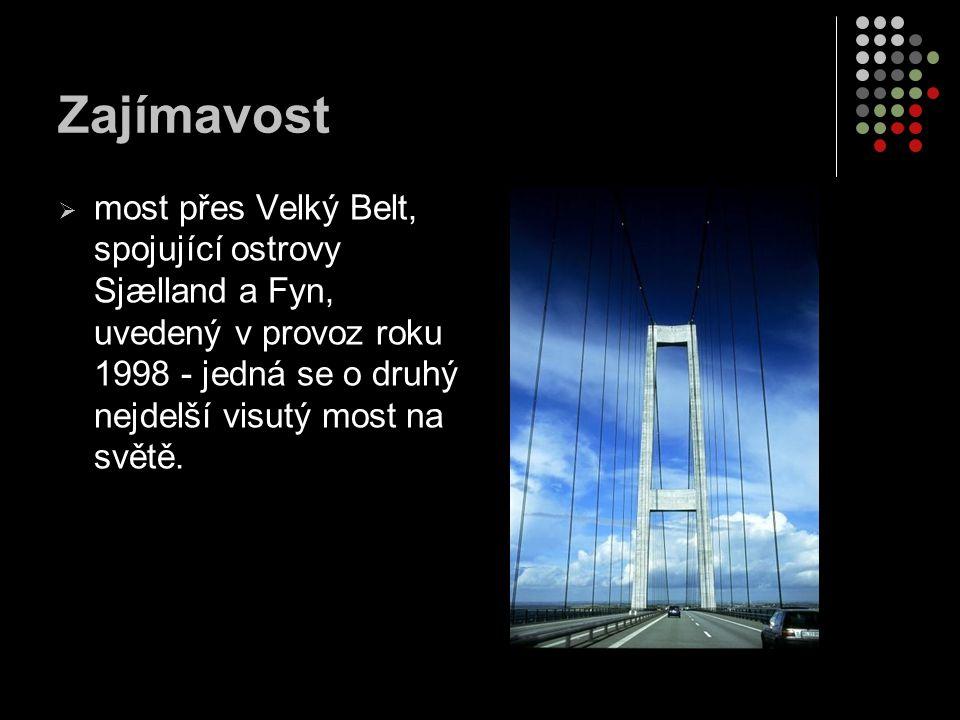Zajímavost most přes Velký Belt, spojující ostrovy Sjælland a Fyn, uvedený v provoz roku 1998 - jedná se o druhý nejdelší visutý most na světě.