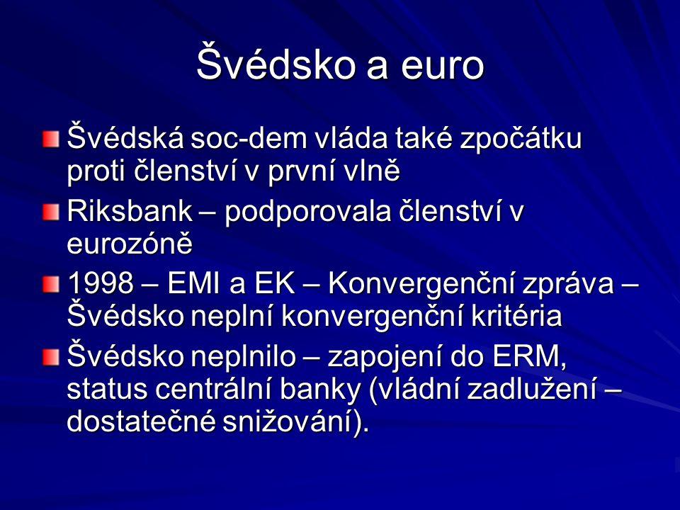 Švédsko a euro Švédská soc-dem vláda také zpočátku proti členství v první vlně. Riksbank – podporovala členství v eurozóně.