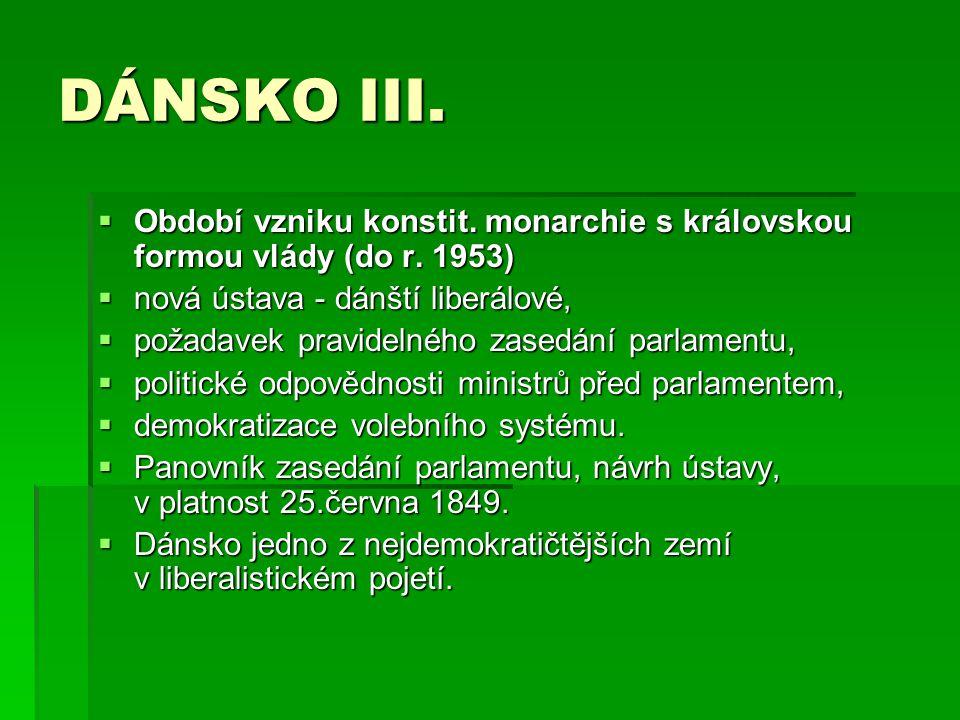 DÁNSKO III. Období vzniku konstit. monarchie s královskou formou vlády (do r. 1953) nová ústava - dánští liberálové,
