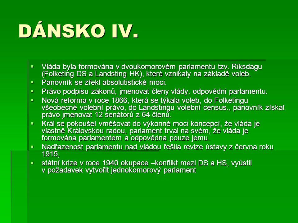DÁNSKO IV. Vláda byla formována v dvoukomorovém parlamentu tzv. Riksdagu (Folketing DS a Landsting HK), které vznikaly na základě voleb.