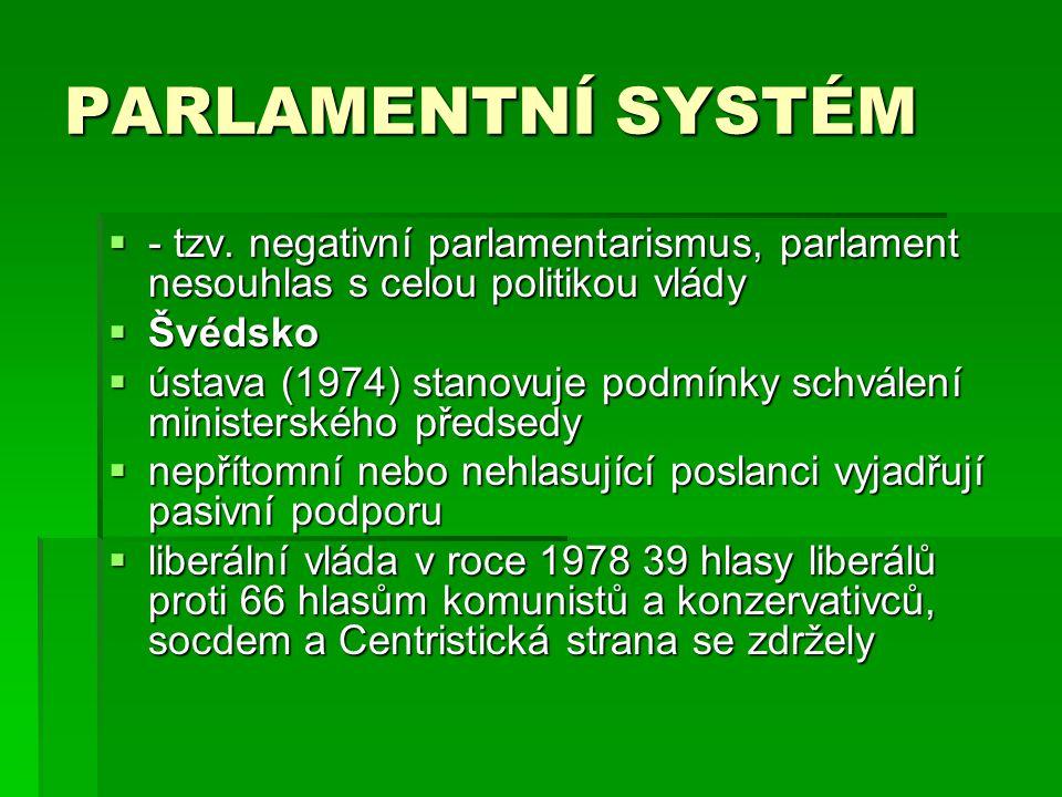 PARLAMENTNÍ SYSTÉM - tzv. negativní parlamentarismus, parlament nesouhlas s celou politikou vlády. Švédsko.