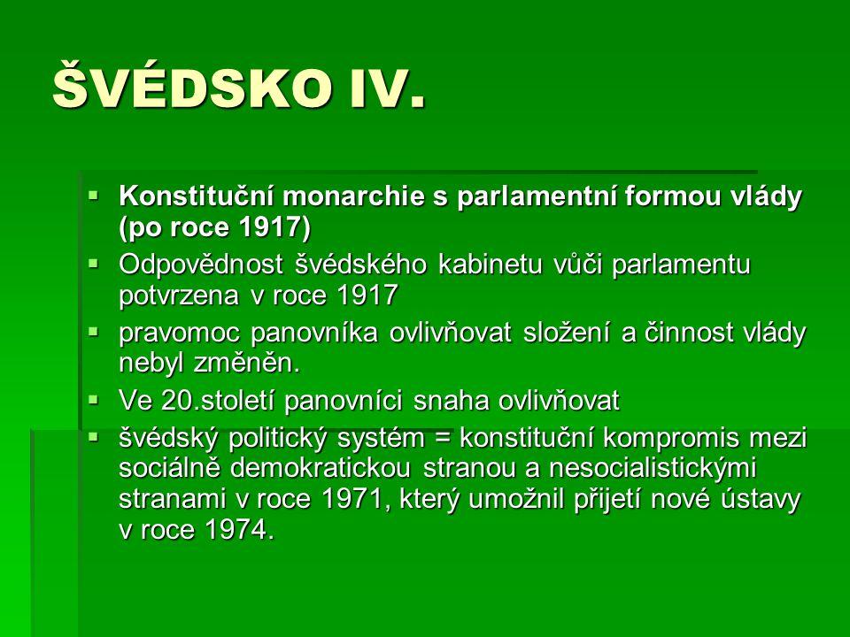 ŠVÉDSKO IV. Konstituční monarchie s parlamentní formou vlády (po roce 1917) Odpovědnost švédského kabinetu vůči parlamentu potvrzena v roce 1917.
