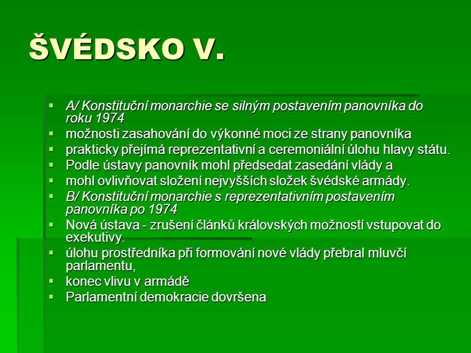 ŠVÉDSKO V. A/ Konstituční monarchie se silným postavením panovníka do roku 1974. možnosti zasahování do výkonné moci ze strany panovníka.