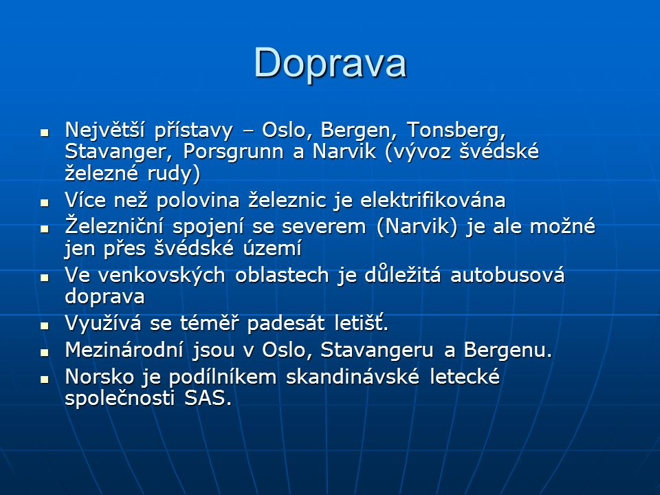 Doprava Největší přístavy – Oslo, Bergen, Tonsberg, Stavanger, Porsgrunn a Narvik (vývoz švédské železné rudy)
