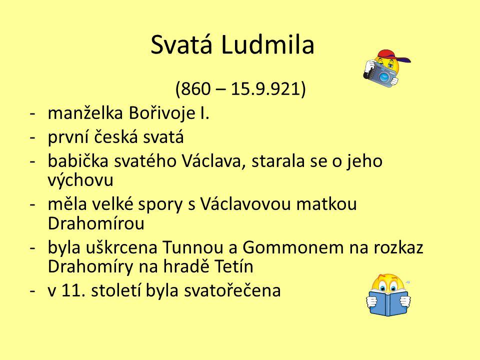 Svatá Ludmila (860 – 15.9.921) manželka Bořivoje I. první česká svatá