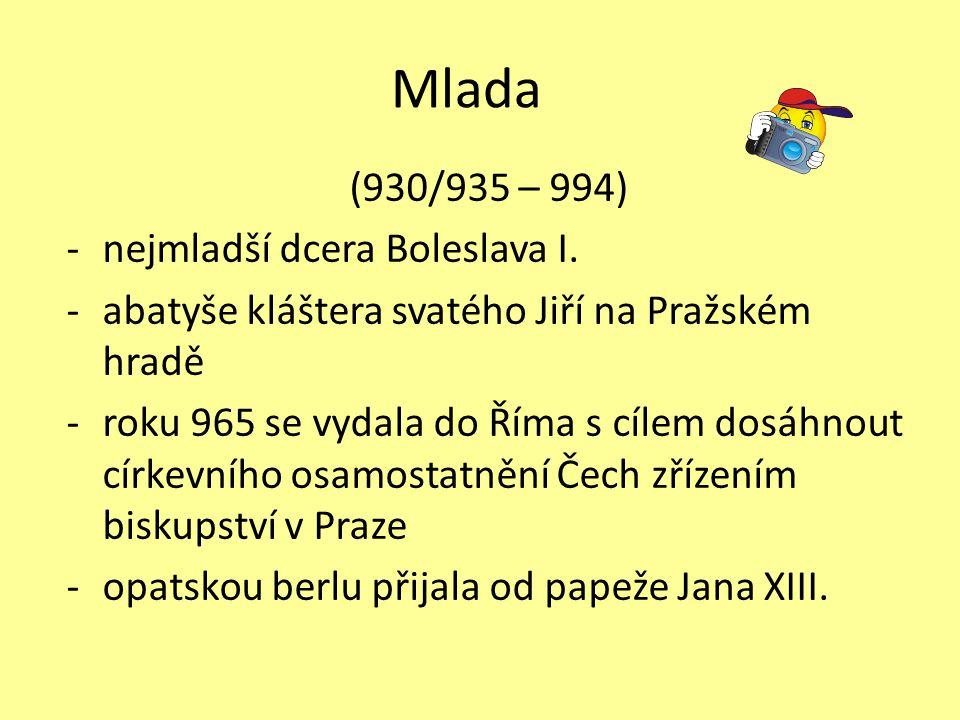 Mlada (930/935 – 994) nejmladší dcera Boleslava I.