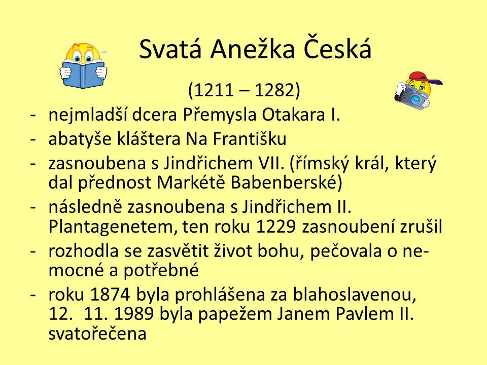 Svatá Anežka Česká (1211 – 1282) nejmladší dcera Přemysla Otakara I.