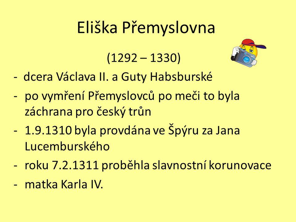 Eliška Přemyslovna (1292 – 1330) - dcera Václava II. a Guty Habsburské