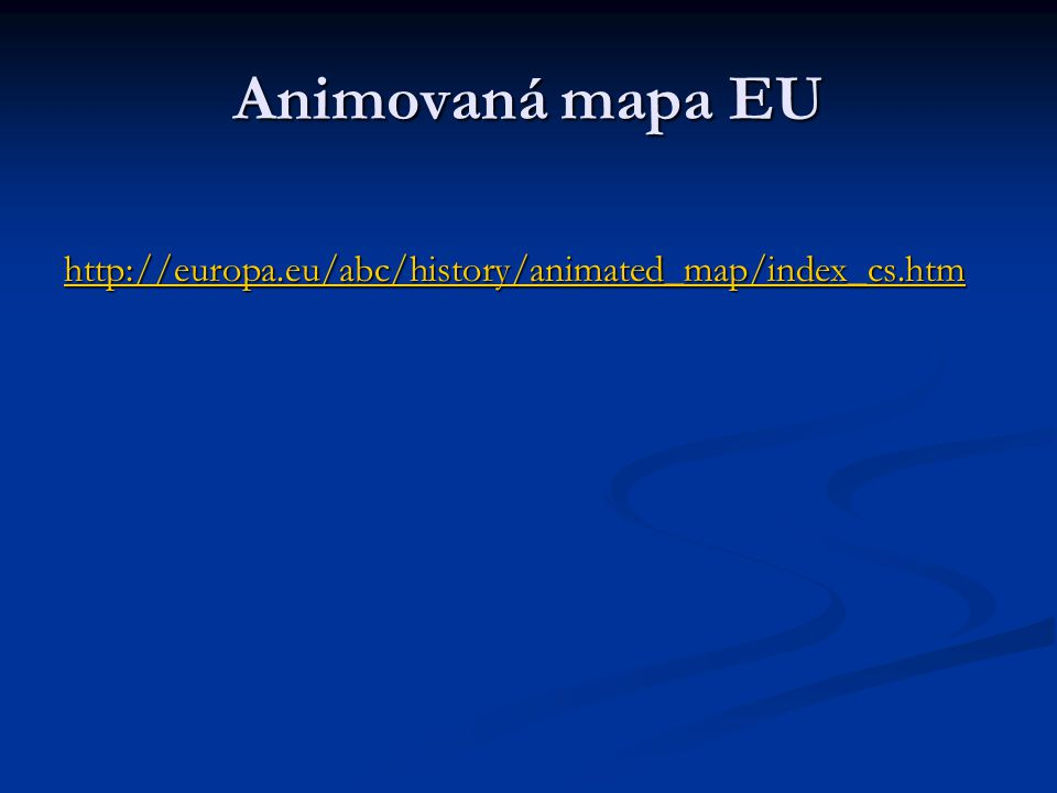 Animovaná mapa EU http://europa.eu/abc/history/animated_map/index_cs.htm