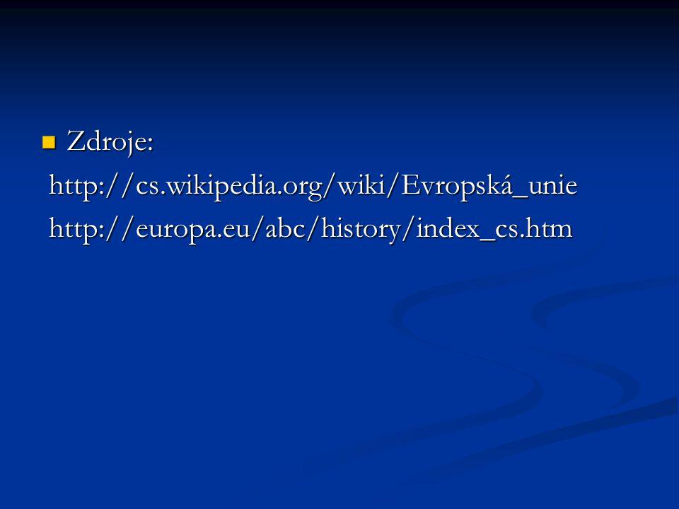 Zdroje: http://cs.wikipedia.org/wiki/Evropská_unie http://europa.eu/abc/history/index_cs.htm