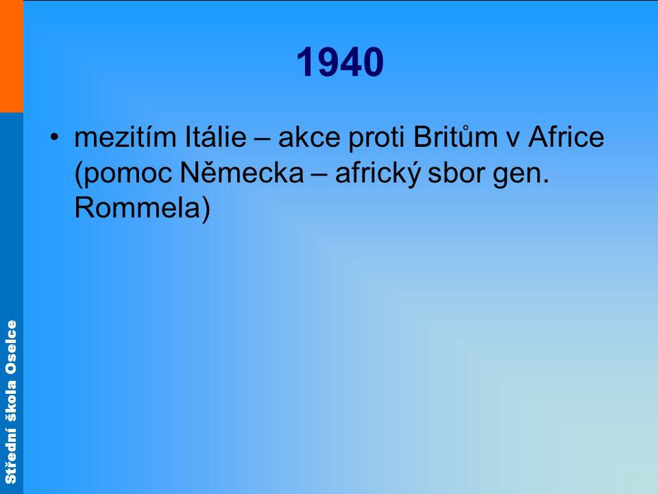1940 mezitím Itálie – akce proti Britům v Africe (pomoc Německa – africký sbor gen. Rommela)